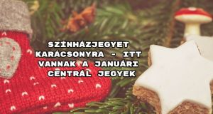 Színházjegyet karácsonyra - itt vannak a januári Centrál jegyek.