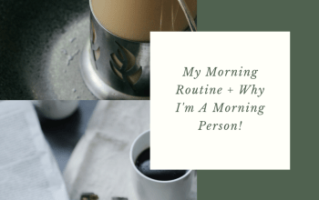 My Morning Routine + Why I'm a Morning Person