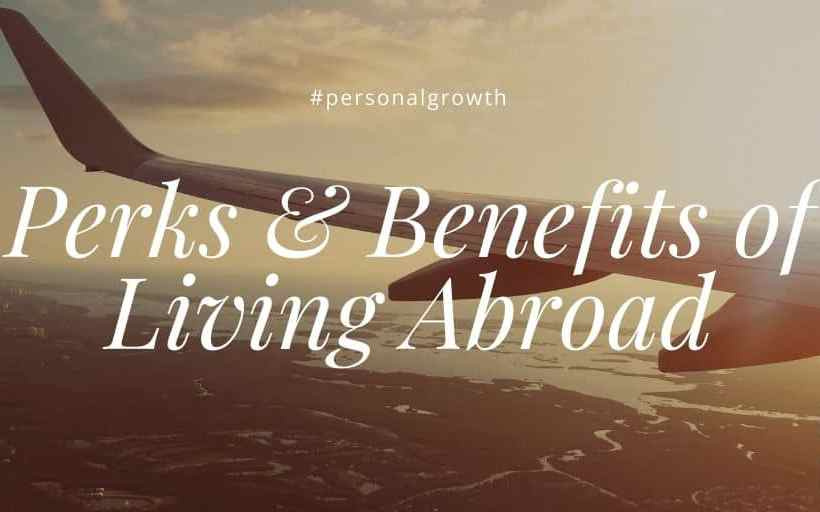 benefits of studying abroad, benefits of living abroad, benefits of working abroad - 7