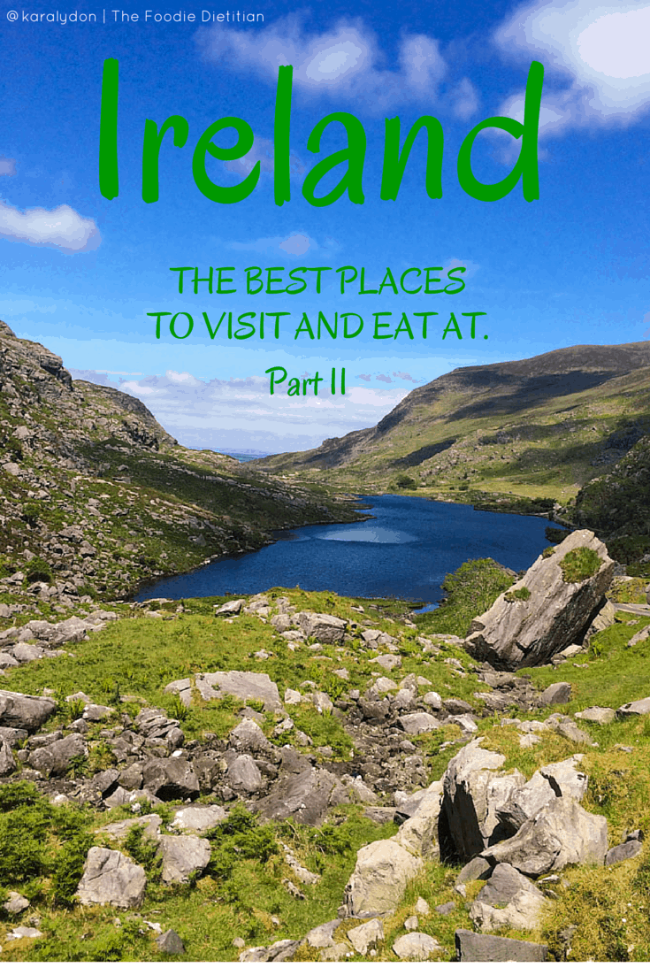 The Best Places to Visit and Eat In Ireland Part II