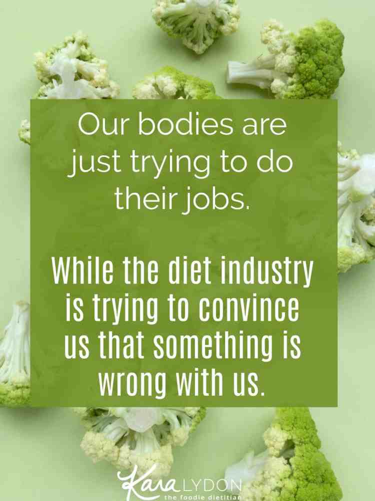 Once again, our bodies are just trying to do their job. And once again the diet industry is making us think that something is wrong with us.