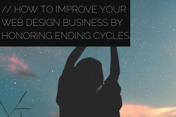 How to Improve Your Web Design Business By Honoring Ending Cycles Featured Image