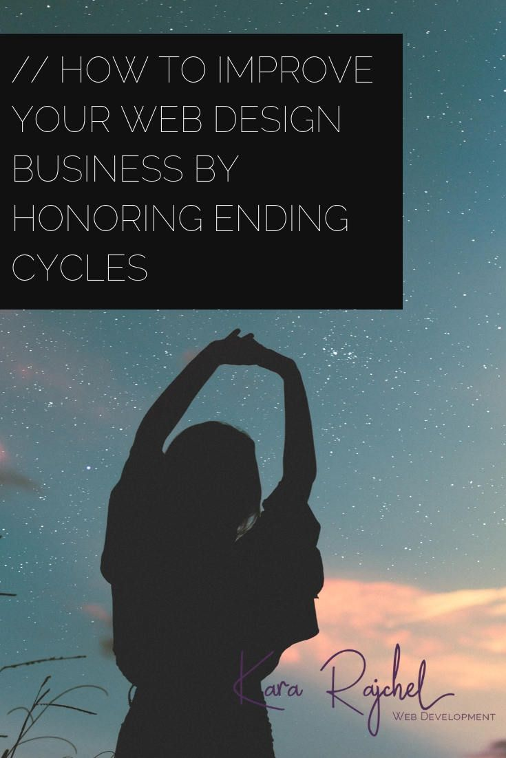 How to Improve Your Web Design Business By Honoring Ending Cycles