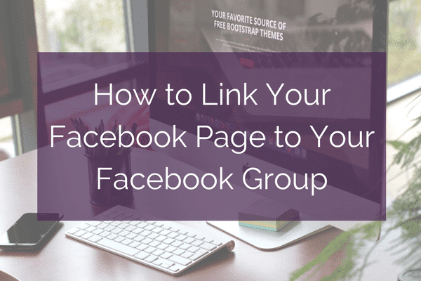 How to Link Your Facebook Page to Your Facebook Group | KaraRajchel.com
