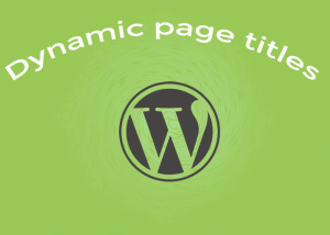 Dynamic Page Titles in WordPress