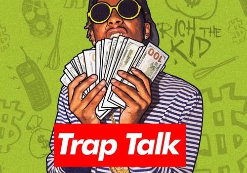 rich the kid trap talk