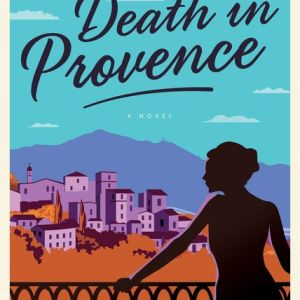 Death in Provence, Serena Kent, Book Review: Death in Provence, Karen Hugg, https://karenhugg.com/2018/09/12/death-in-provence/, #books #novels #bookreview #DeathinProvence #DeborahLawrenson #SerenaKent