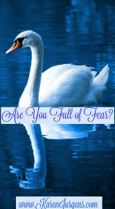 Are you full of fear?