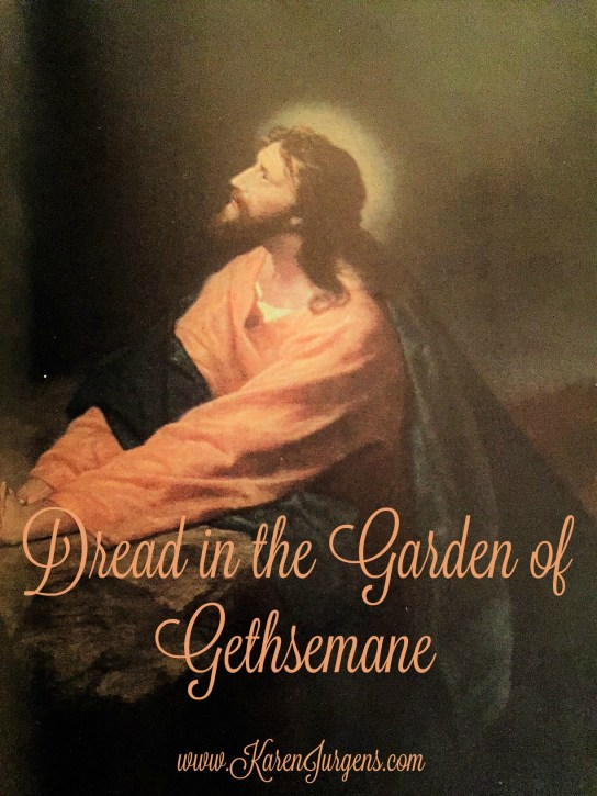Dread in the Garden of Gethsemane by Karen Jurgens