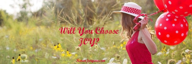 Will You Choose Joy? by Karen Jurgens
