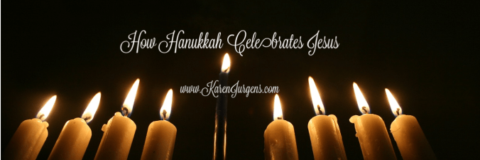 How Hanukkah Celebrates Jesus by Karen Jurgens