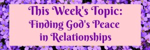 The Fruit of the Spirit Bible Study Week 19: Peace in Relationships by Karen Jurgens