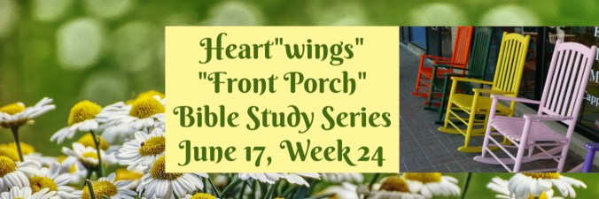 HeartWings Front Porch Bible Study Series June 17 Week 24
