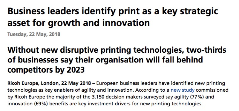"""Business leaders identify print as a key strategic asset for growth and innovation. ... European business leaders have identified new printing technologies as key enablers of agility and innovation."" from www.ricoh-europe.com."