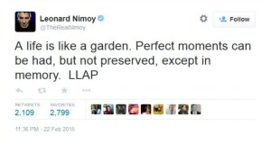 """Tweet from @TheRealNimoy saying, """"A life is like a garden. Perfect moments can be had, but not preserved, except in memory. LLAP"""""""