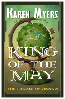 Image of King of the May, book 3 of The Hounds of Annwn fantasy series by Karen Myers