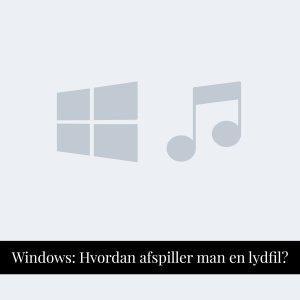 Karens Univers - Guides - Afspil lydfil på Windows