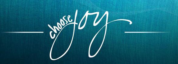 Joy!!! Choose Joy… I did… do you???