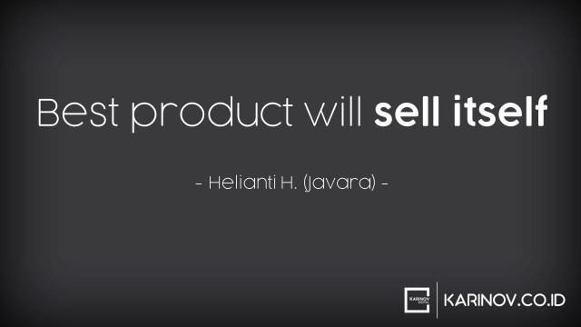 produk terbaik akan terjual sendiri