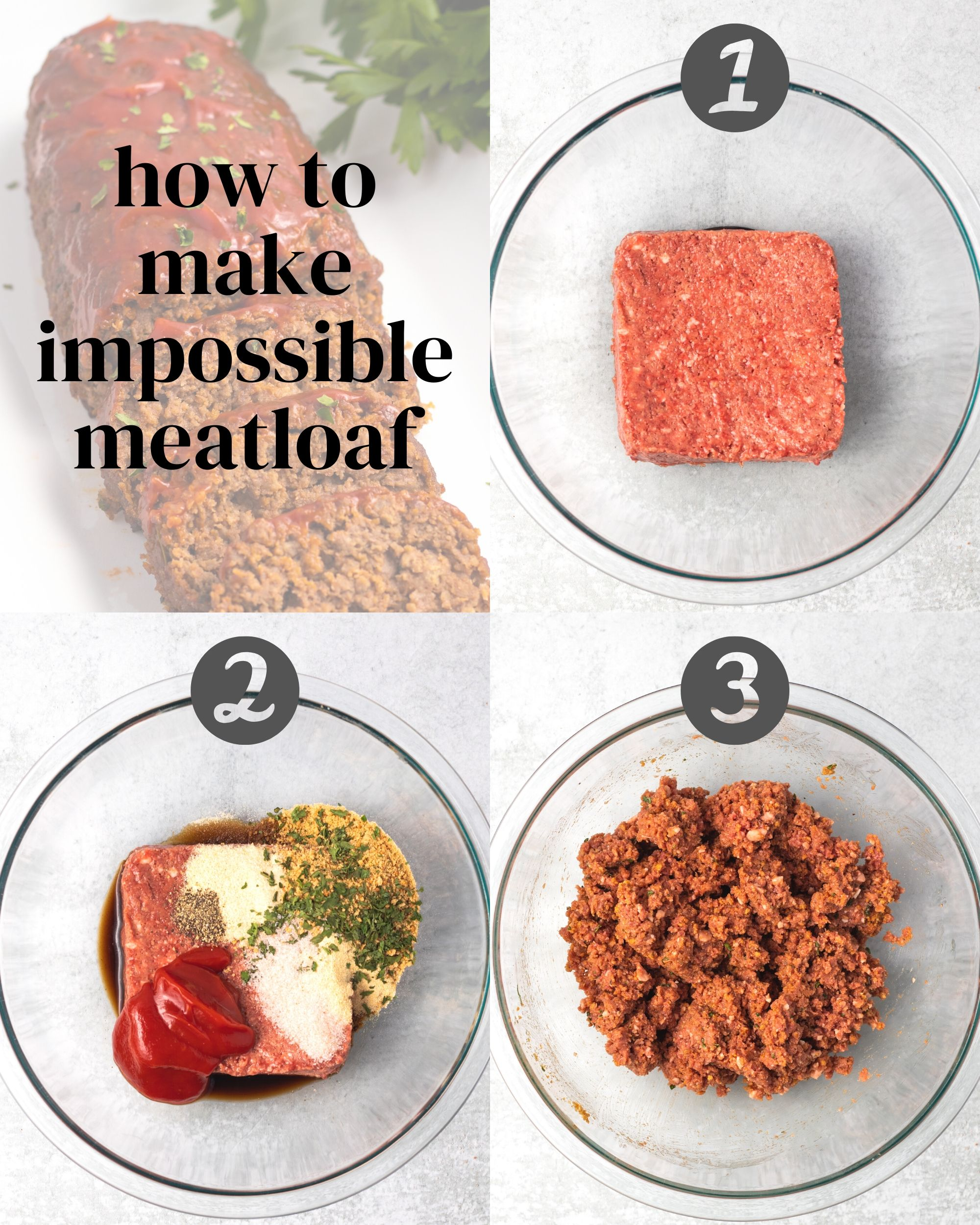 "A step-by-step collage of four images. The first image is of a finished Impossible meatloaf with the test ""how to make impossible meatloaf"" overlaid. The second is of Impossible burger in a bowl. The third has the ingredients on top, ready to be mixed. And the fourth is of all the ingredients mixed in the bowl."