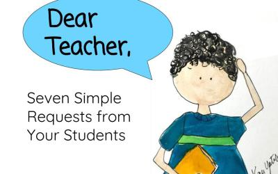 Dear Teacher: 7 Simple Requests from Your Students
