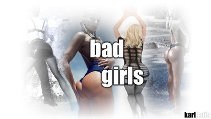 BAD GIRLS - karl louis