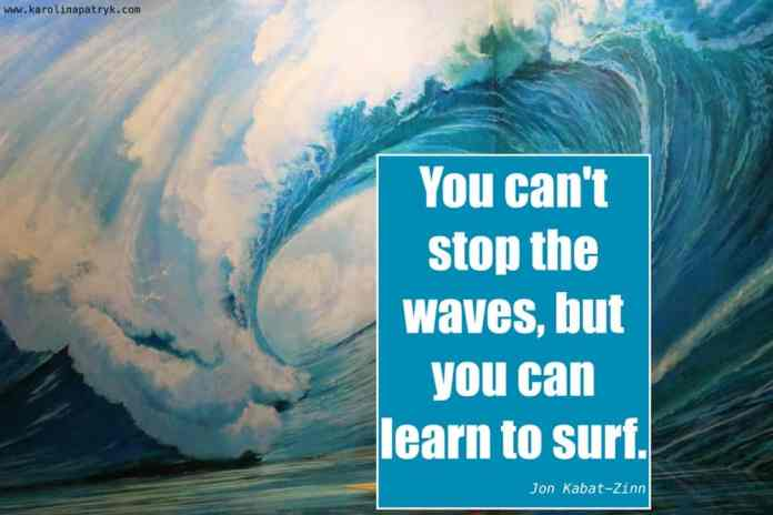 you-cant-stop-the-waves-but-you-can-learn-to-surf Travel Quotes