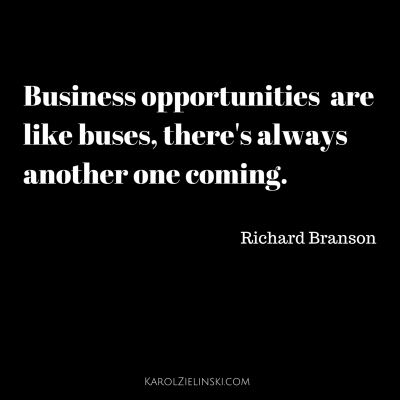 Business opportunities are like buses - Richard Branson