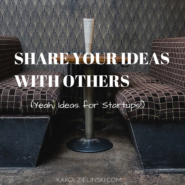 Share Your Ideas (Yeah, Ideas for Startups!) With Others