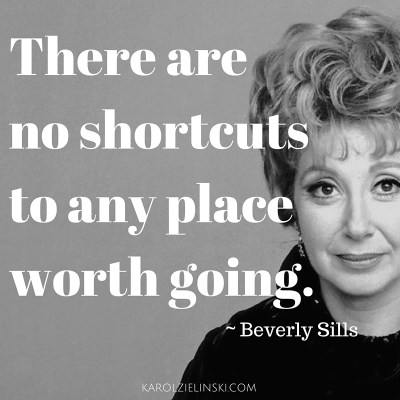 Beverly Sills: There are no shortcuts to any place worth going