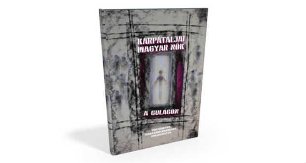 Könyvajánló: Kárpátaljai magyar nők a Gulágon