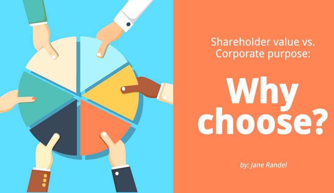 Shareholder Value vs. Corporate Purpose: Why Choose?