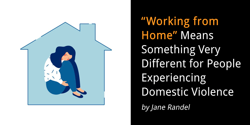 """Working from Home"" Means Something Very Different for People Experiencing Domestic Violence"