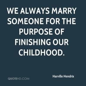 harville-hendrix-quote-we-always-marry-someone-for-the-purpose-of