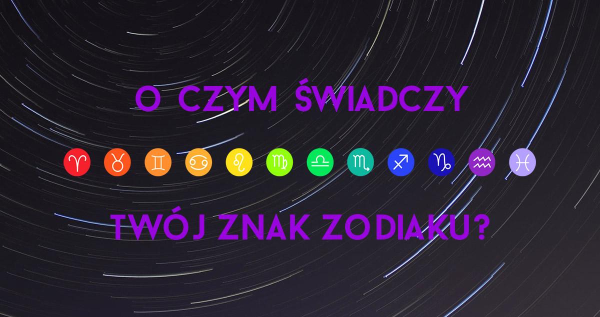 O czym świadczy twój znak zodiaku?
