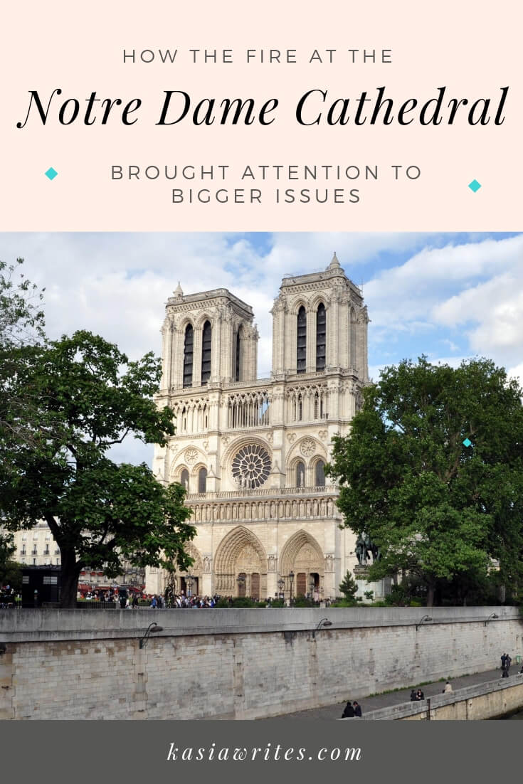 How the fire at Notre Dame Cathedral brought attention to bigger issues | kasiawrites