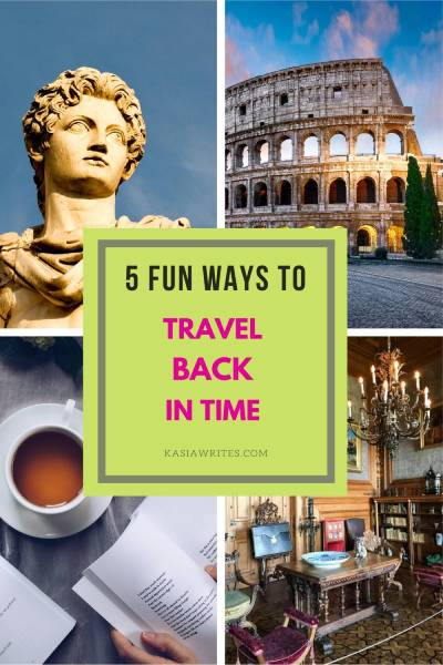 5 Practical ways to travel through time to discover the past | kasiawrites
