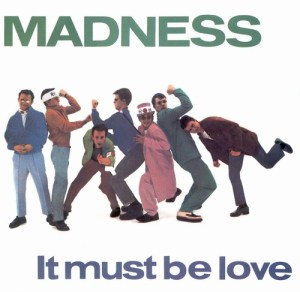 Madness-It_Must_Be_Love