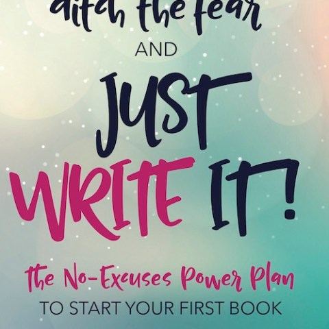 Ditch The Fear and Just Write It!