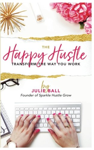 The Happy Hustle: Transform the Way You Work