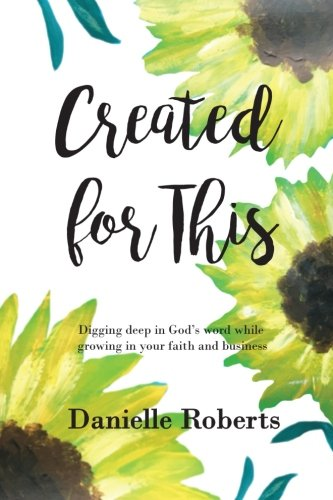 Created for This: Digging deep in God's word While Growing in your Faith and Business