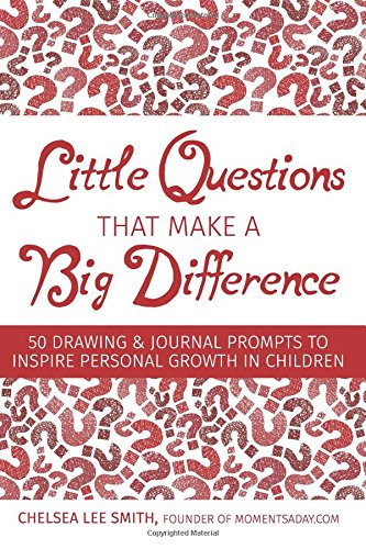 Little Questions That Make A Big Difference: 50 Drawing & Journal Prompts to Inspire Personal Growth in Children
