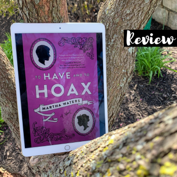ARC Review: To Have and to Hoax by Martha Waters