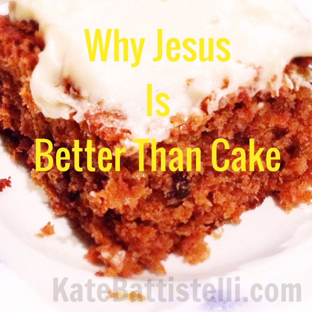 Why Jesus is Better Than Cake