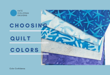 Color Confidence for Quilters: Choosing colors for your next quilt