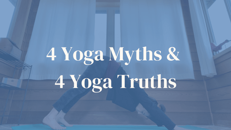 "Picture of someone doing downward facing dog with text overlaid that reads ""4 Yoga Myths and 4 Yoga Truths""."