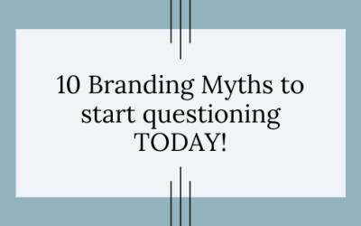 10 Branding Myths to Question TODAY!