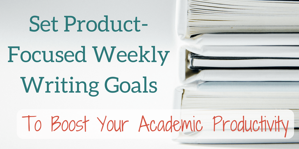 Product-Focused Weekly Writing Goals to Boost Academic Productivity