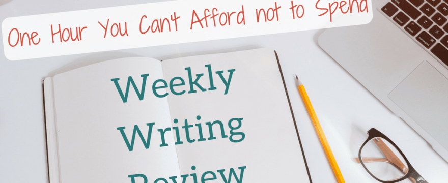 A Weekly Writing Review: One Hour You Can't Afford Not to Spend