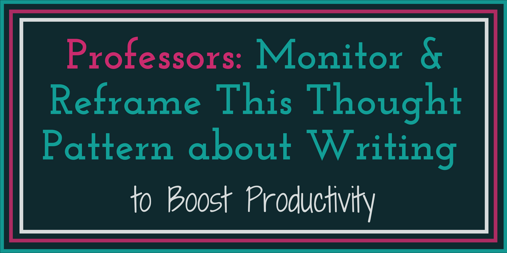 Professors Monitor & Reframe this thought pattern to boost productivity